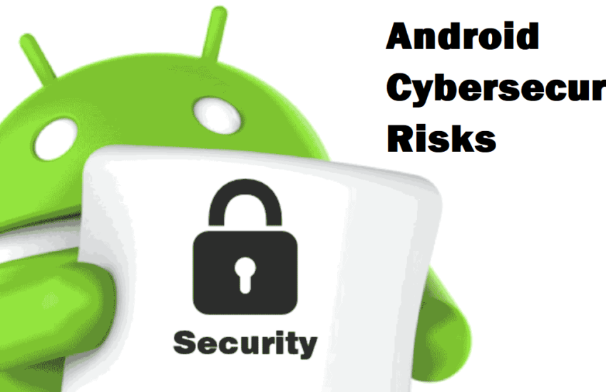 Common Android Cybersecurity Risks and How to Mitigate Them